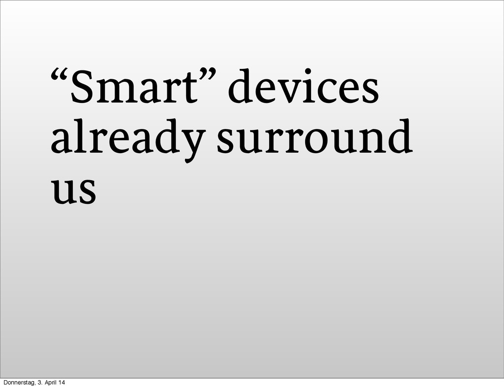 """""""Smart"""" devices already surround us Donnerstag,..."""