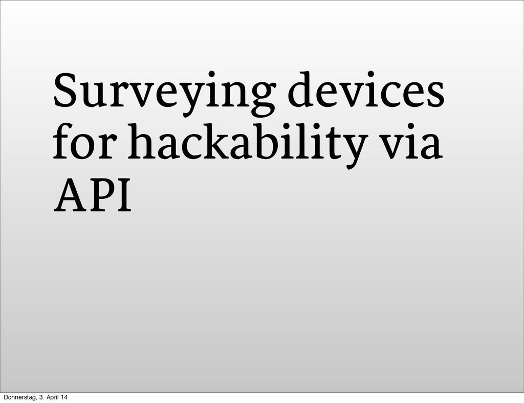 Surveying devices for hackability via API Donne...