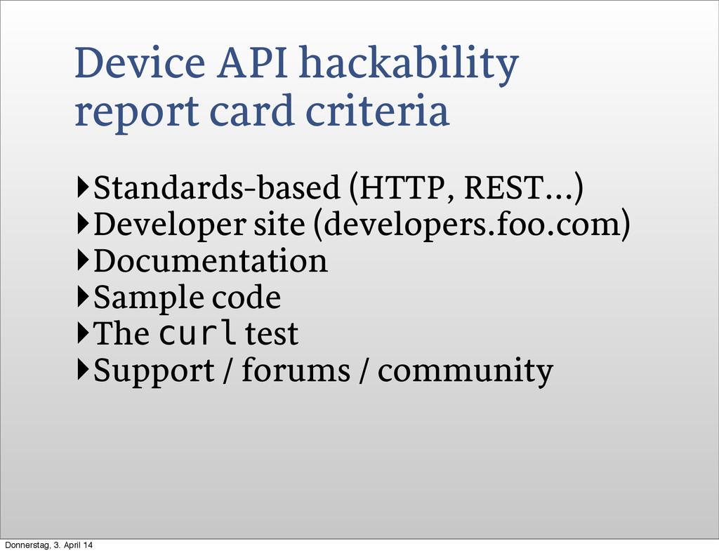 Device API hackability report card criteria ‣St...