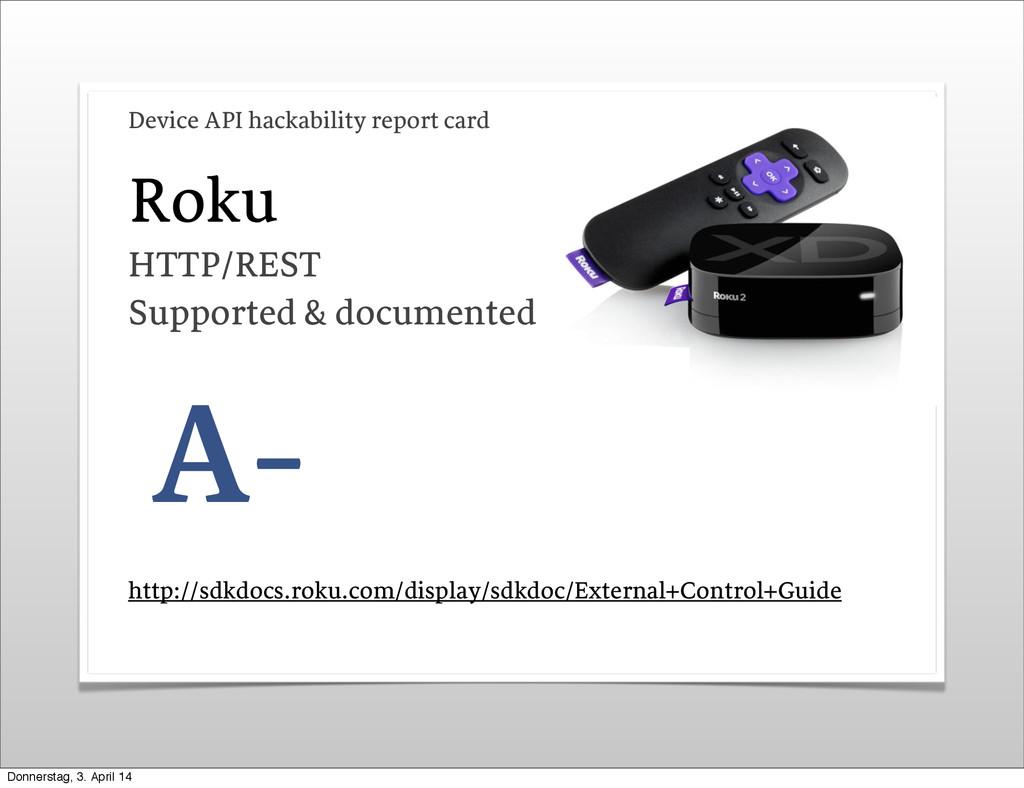Roku A- http://sdkdocs.roku.com/display/sdkdoc/...