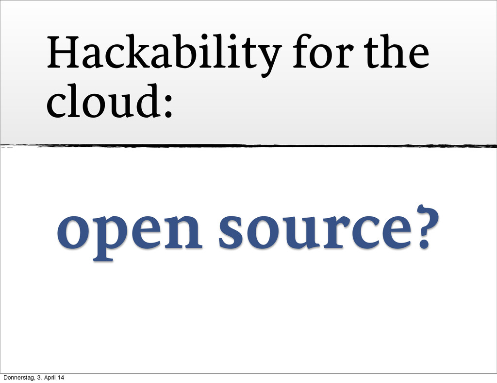 Hackability for the cloud: open source? Donners...