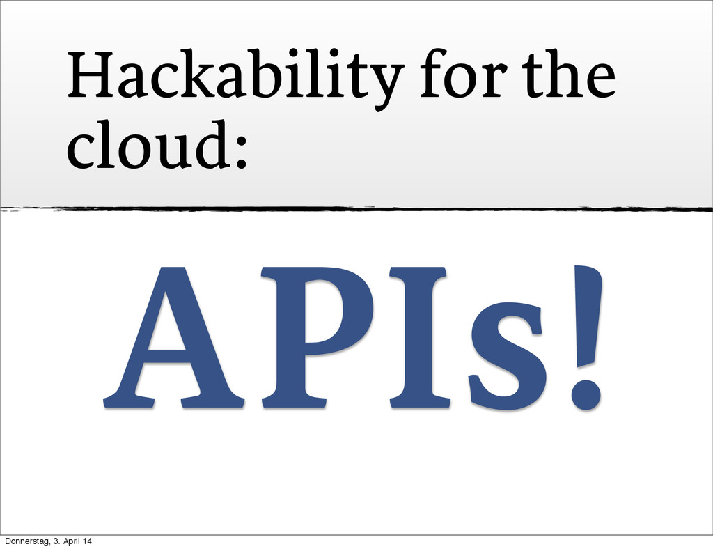 Hackability for the cloud: APIs! Donnerstag, 3....