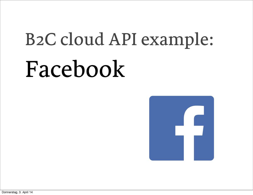B2C cloud API example: Facebook Donnerstag, 3. ...