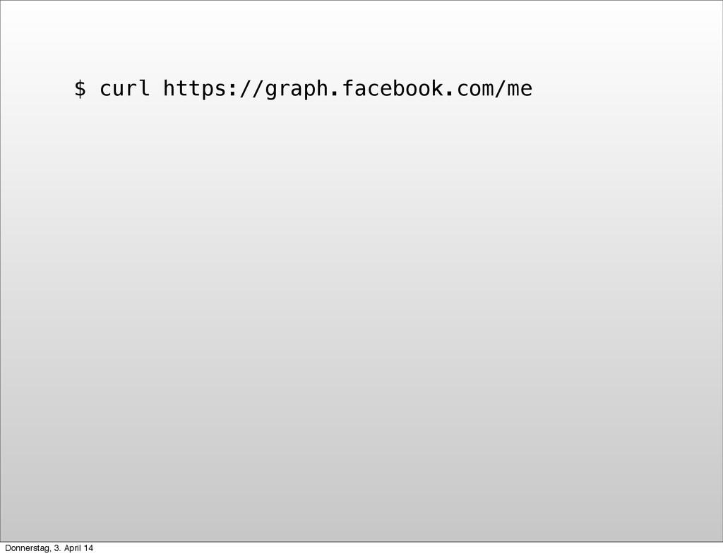 $ curl https://graph.facebook.com/me Donnerstag...