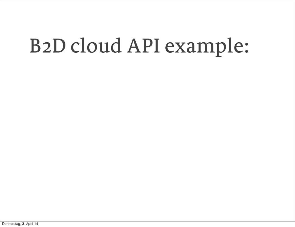B2D cloud API example: Donnerstag, 3. April 14