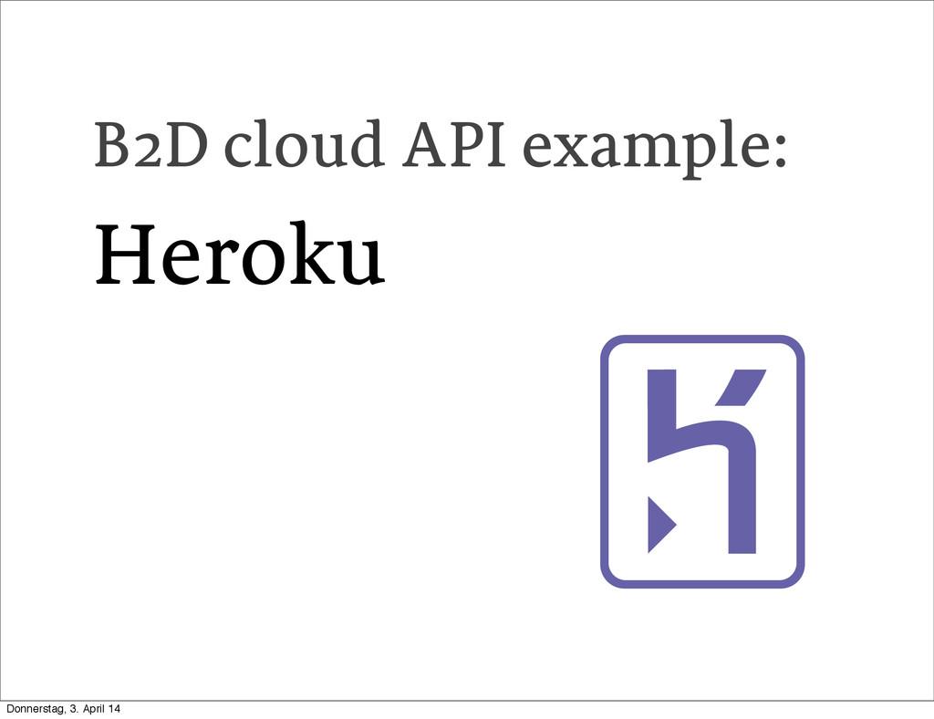 B2D cloud API example: Heroku Donnerstag, 3. Ap...