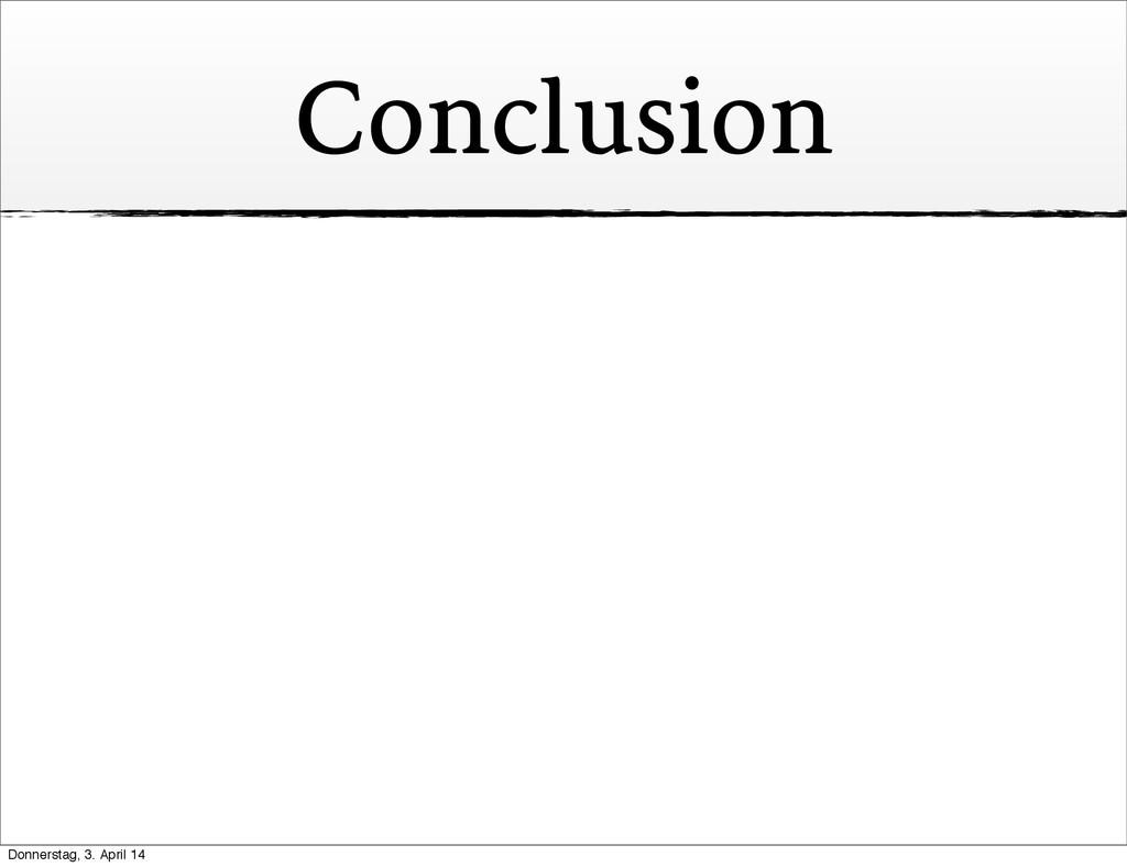 Conclusion Donnerstag, 3. April 14