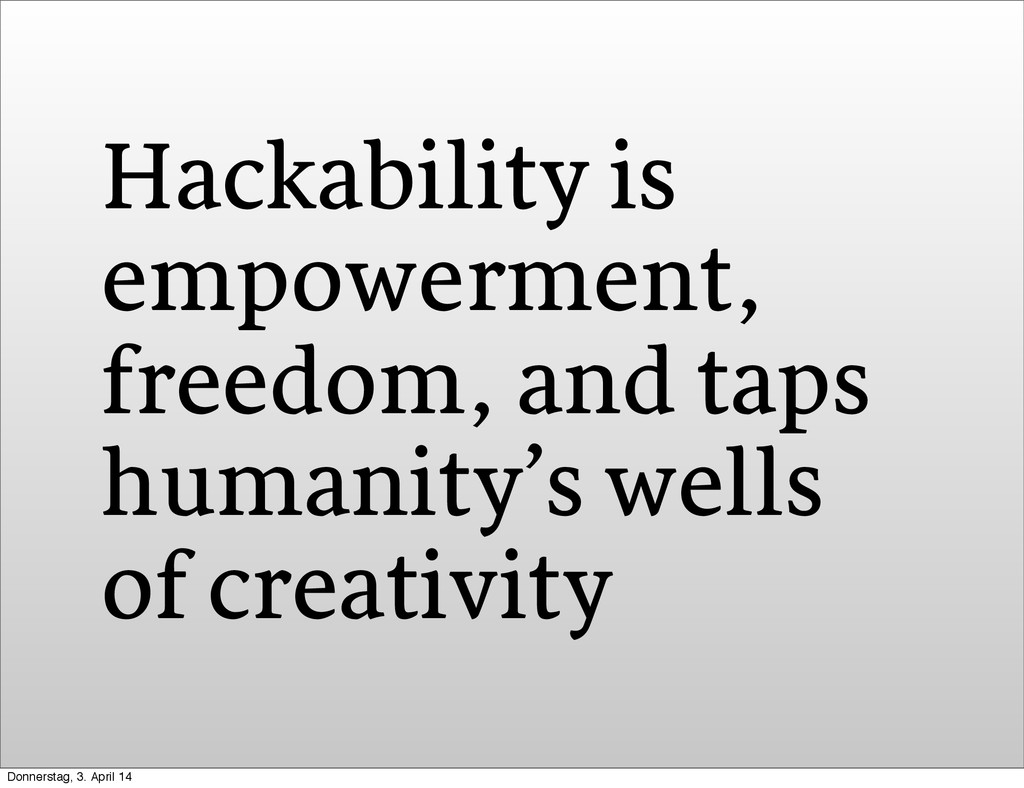 Hackability is empowerment, freedom, and taps h...