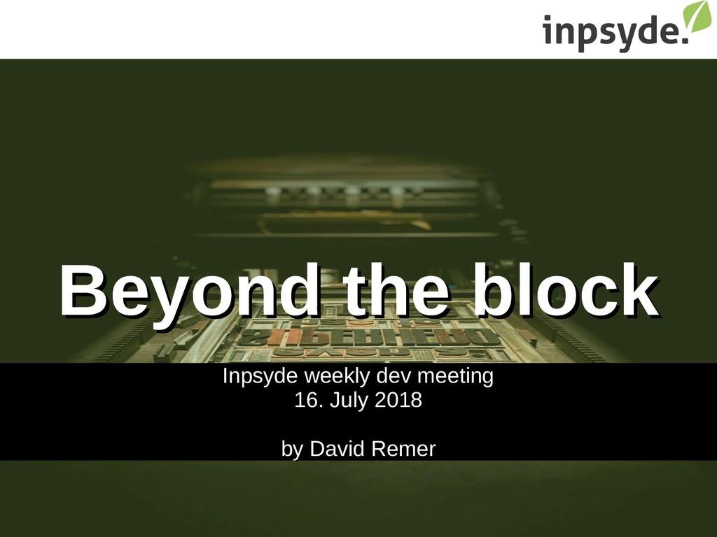 Beyond the block Beyond the block Inpsyde weekl...