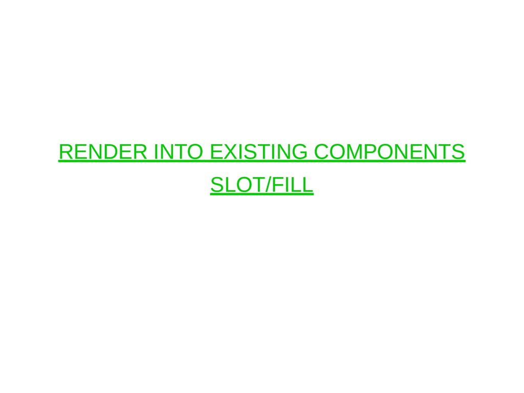 RENDER INTO EXISTING COMPONENTS SLOT/FILL