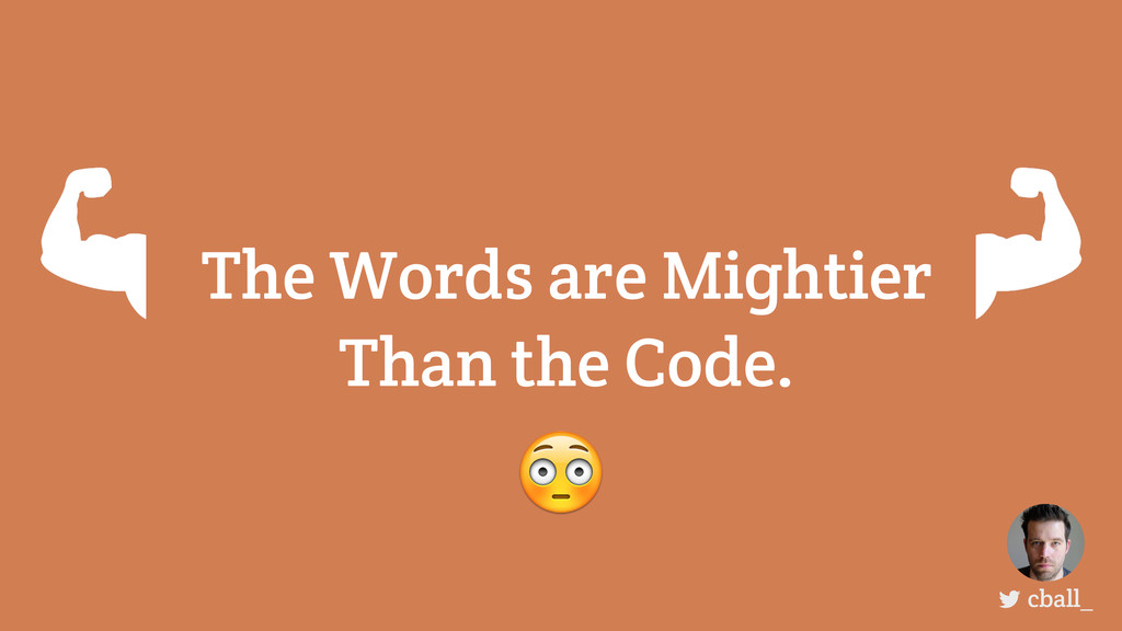 The Words are Mightier Than the Code. cball_