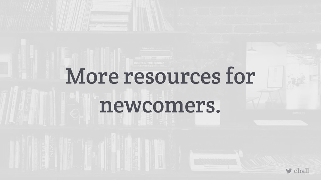 More resources for newcomers. cball_