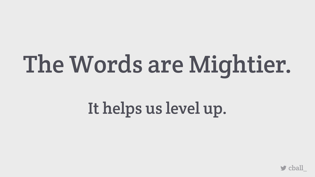It helps us level up. cball_ The Words are Migh...