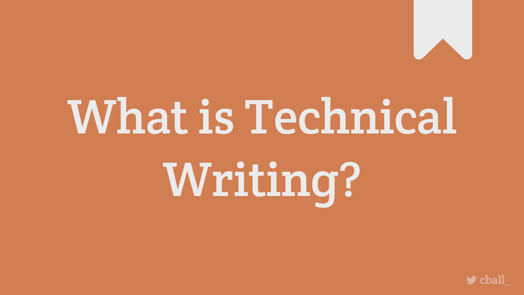 What is Technical Writing? cball_