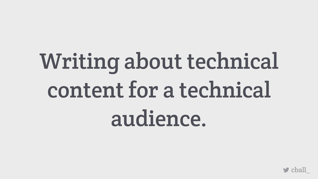 Writing about technical content for a technical...