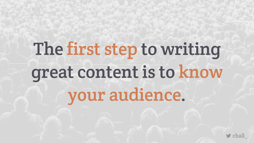 The first step to writing great content is to k...
