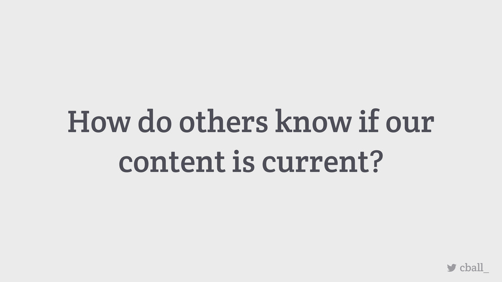 How do others know if our content is current? c...