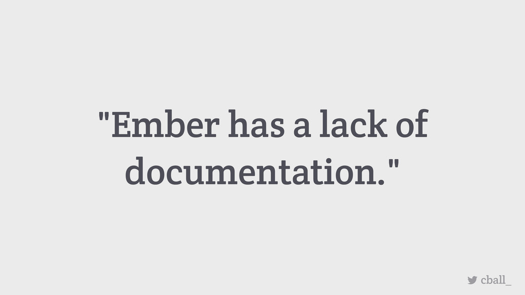 """Ember has a lack of documentation."" cball_"