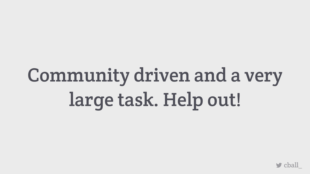 Community driven and a very large task. Help ou...