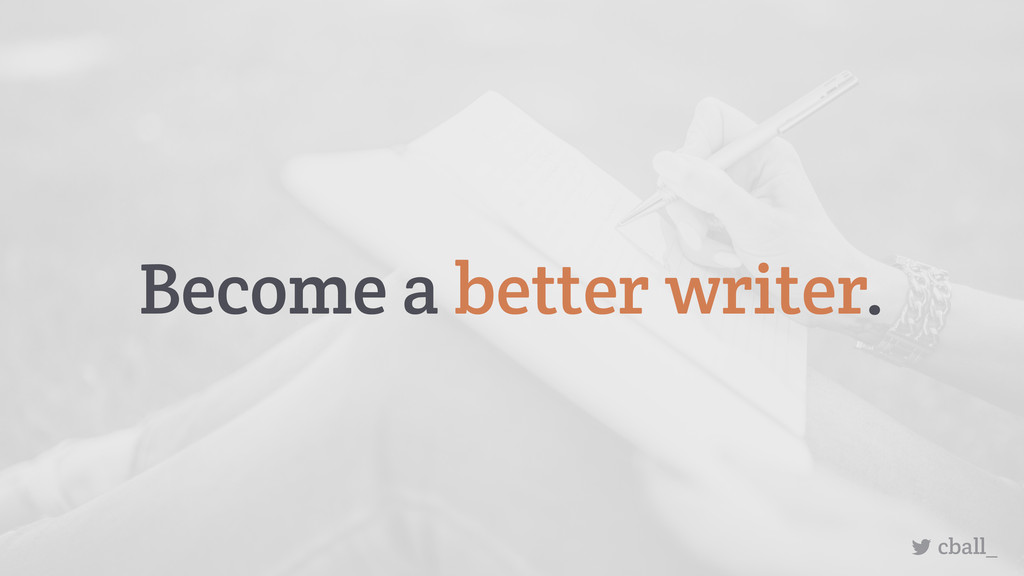 cball_ Become a better writer.