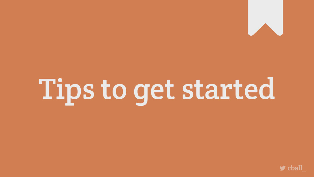 Tips to get started cball_
