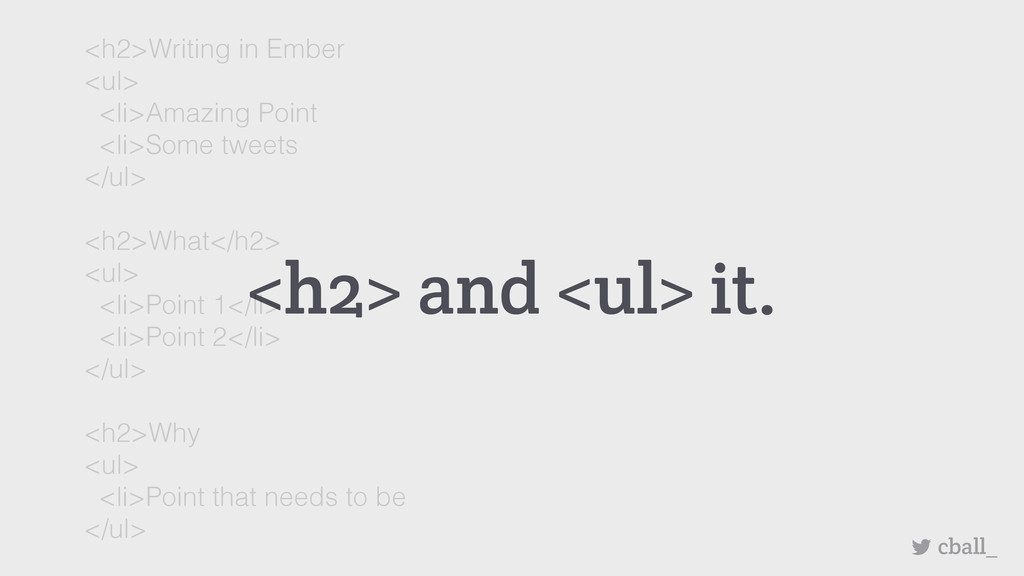 <h2> and <ul> it. cball_ <h2>Writing in Ember <...