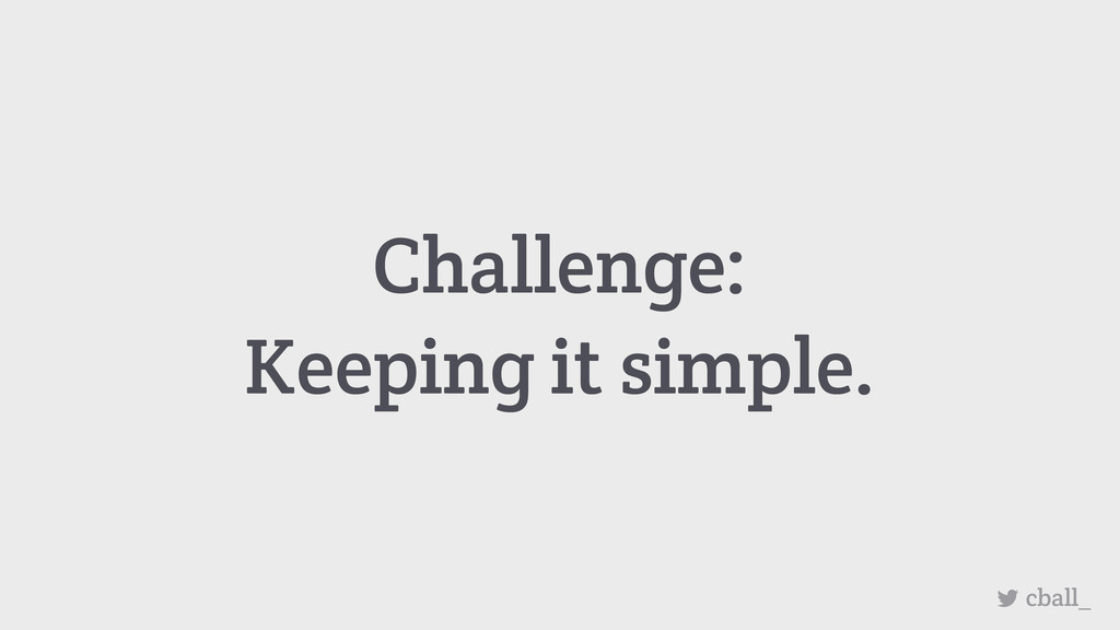 Challenge: Keeping it simple. cball_