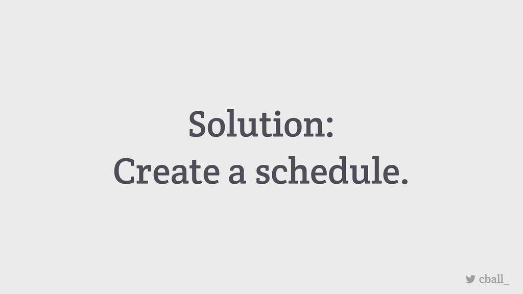 Solution: Create a schedule. cball_