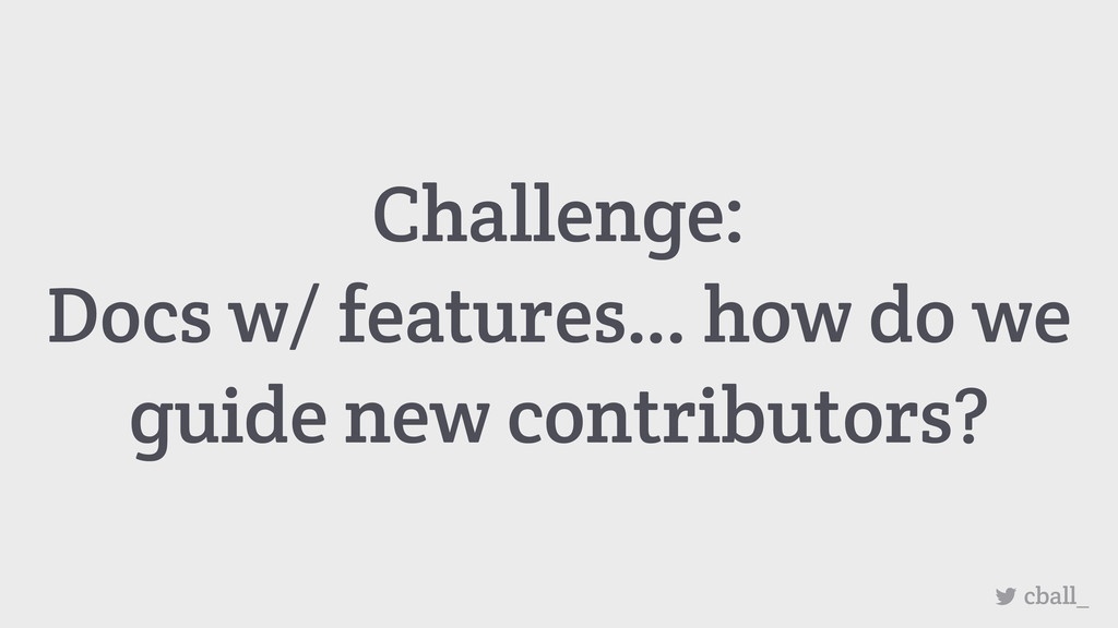 Challenge: Docs w/ features… how do we guide ne...