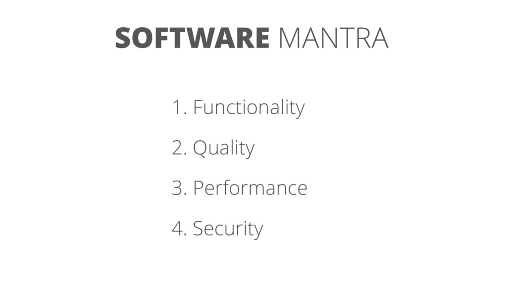 SOFTWARE MANTRA 1. Functionality 2. Quality 3. ...