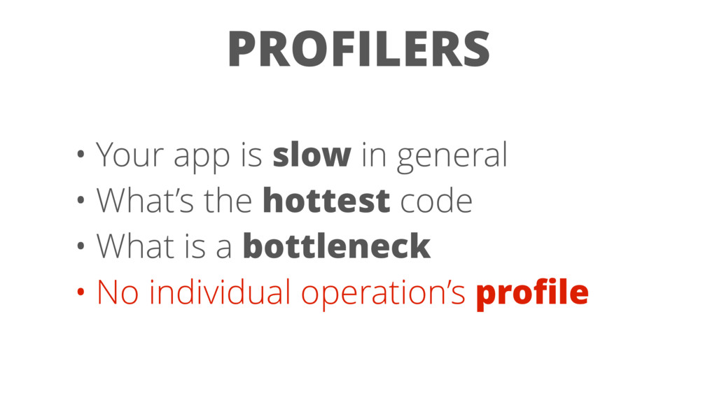 PROFILERS • Your app is slow in general • What'...