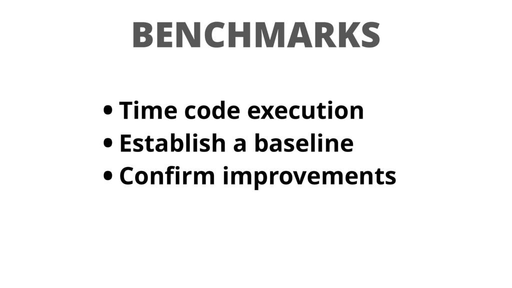 BENCHMARKS • Time code execution • Establish a ...