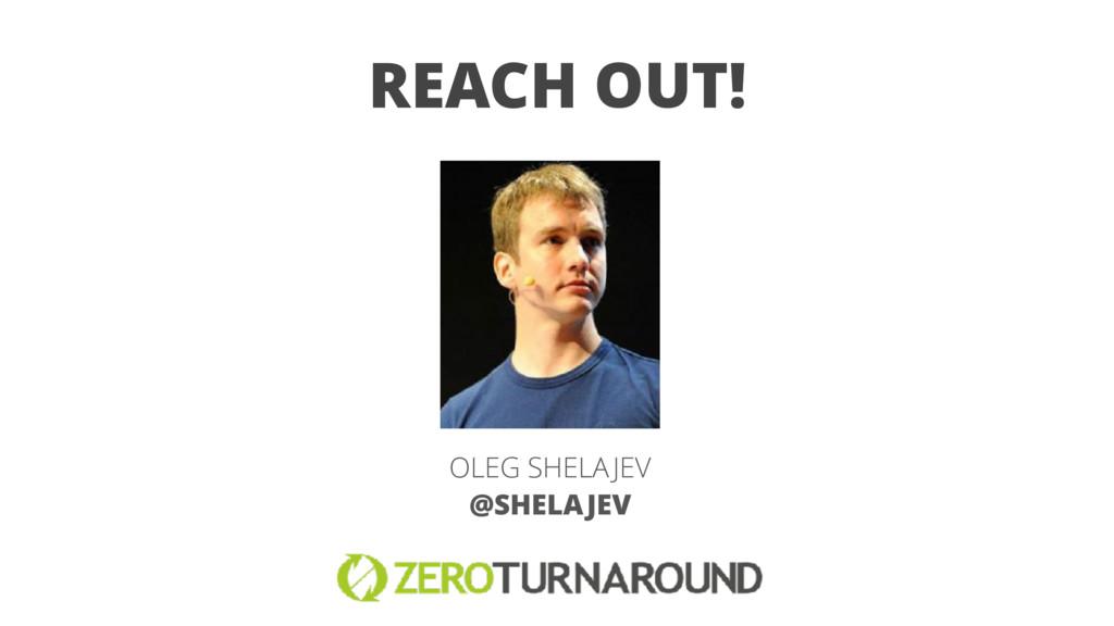 REACH OUT! OLEG SHELAJEV @SHELAJEV