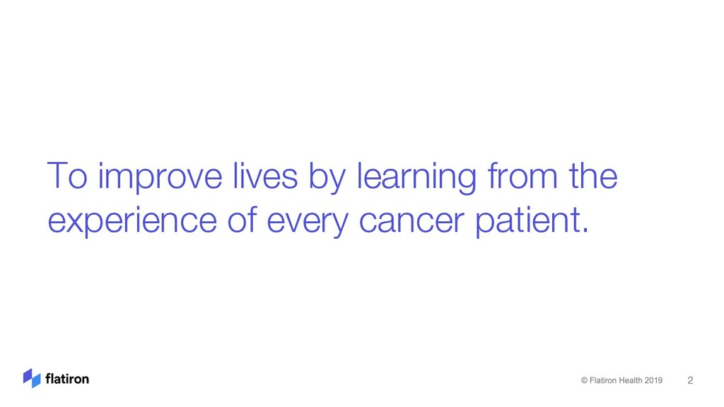 To improve lives by learning from the experienc...