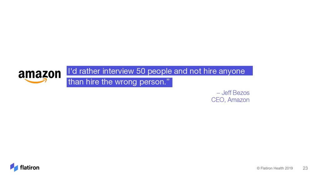 I'd rather interview 50 people and not hire any...