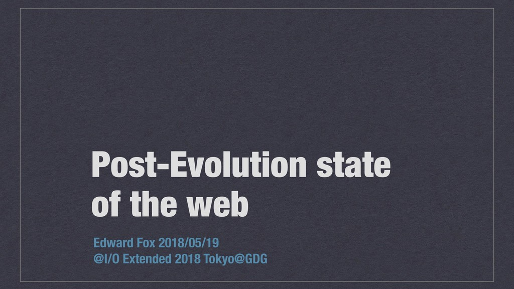 Post-Evolution state of the web Edward Fox 2018...