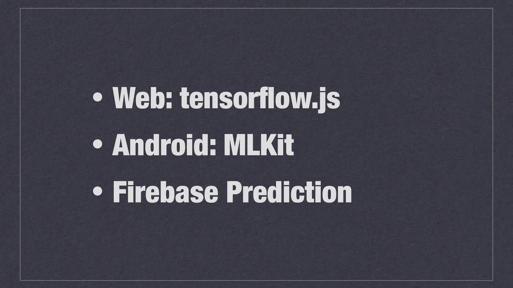 ɾWeb: tensorflow.js ɾAndroid: MLKit ɾFirebase Pr...