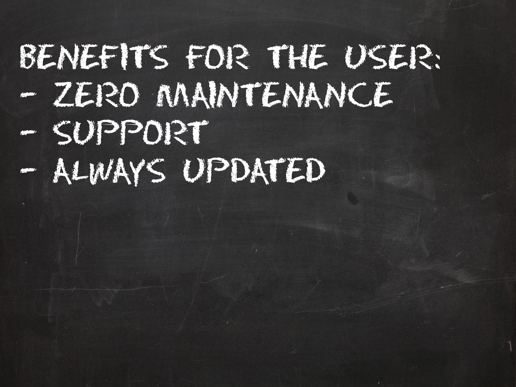 Benefits for the user: – Zero maintenance – Sup...
