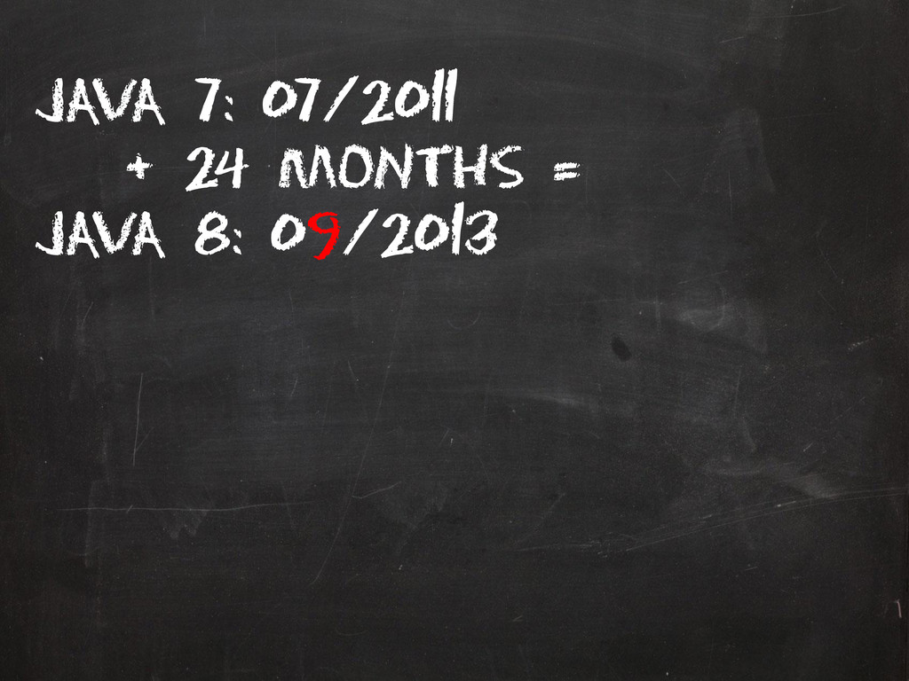 Java 7: 07/2011 + 24 months = Java 8: 09/2013