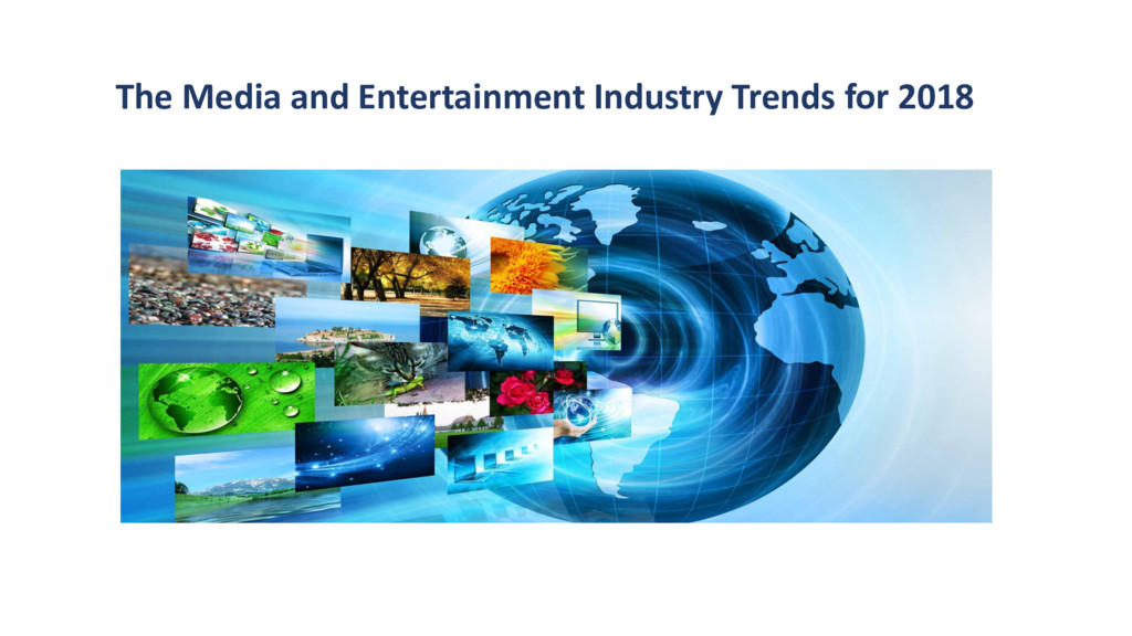 The Media and Entertainment Industry Trends for...