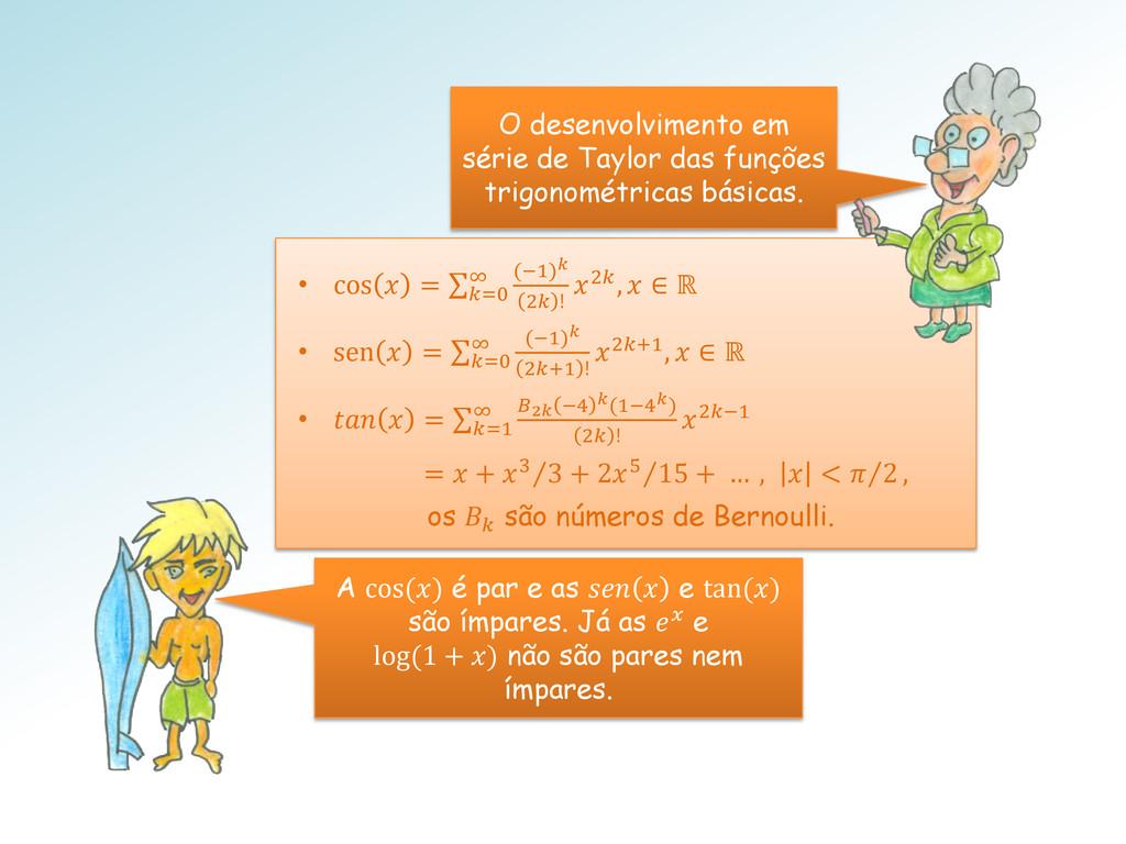 • cos  = (−1) 2 ! ∞ =0 2,  ∈ ℝ • sen  = (−1) 2+...