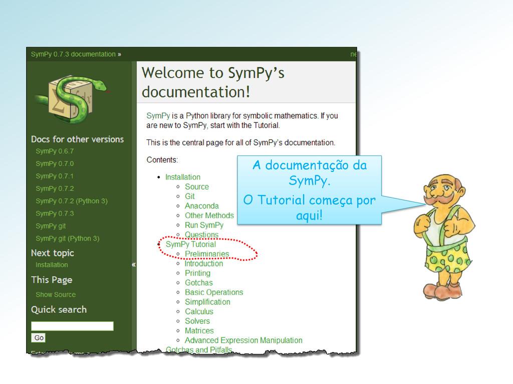 A documentação da SymPy. O Tutorial começa por ...