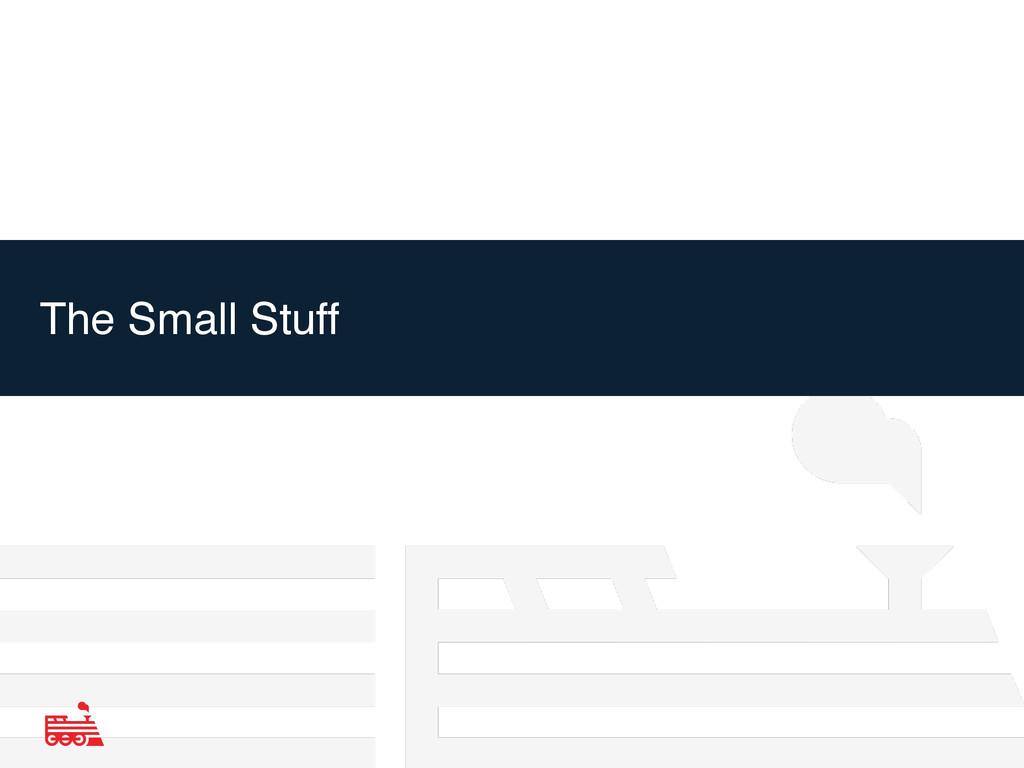 The Small Stuff