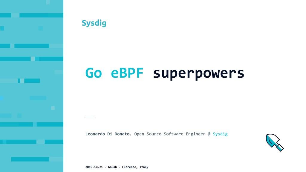 Go eBPF superpowers Leonardo Di Donato. Open So...