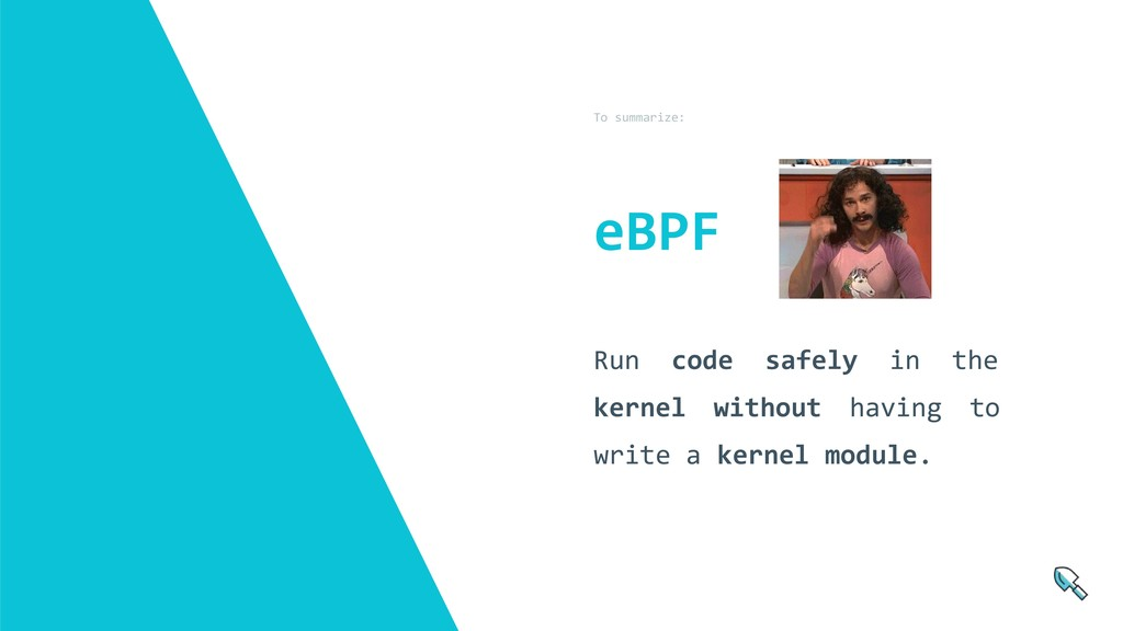 To summarize: Run code safely in the kernel wit...