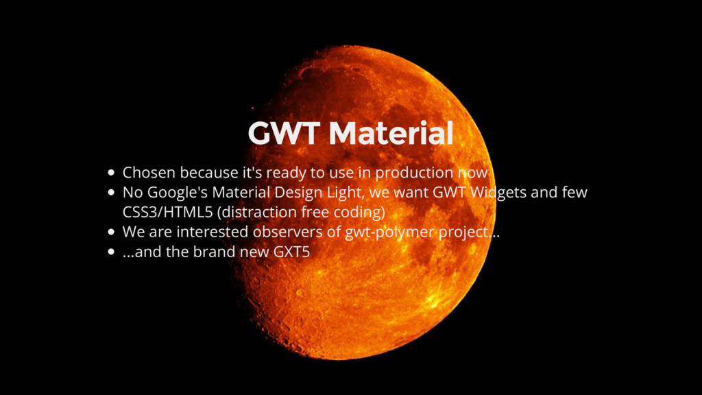 GWT Material Chosen because it's ready to use i...
