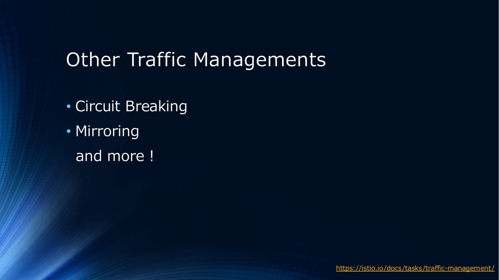 Other Traffic Managements • Circuit Breaking • ...