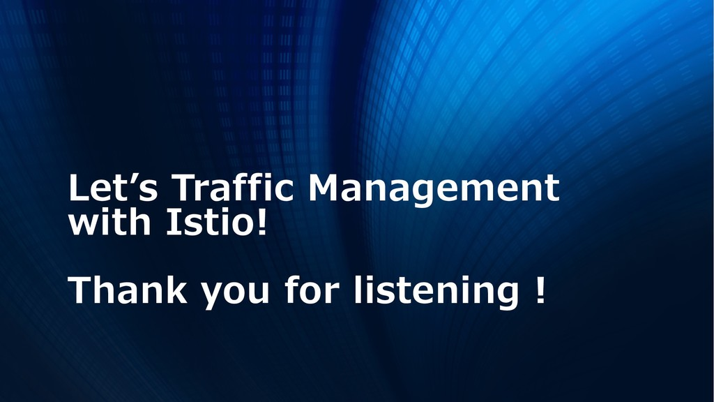 Let's Traffic Management with Istio! Thank you ...