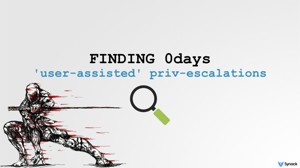 FINDING 0days 'user-assisted' priv-escalations