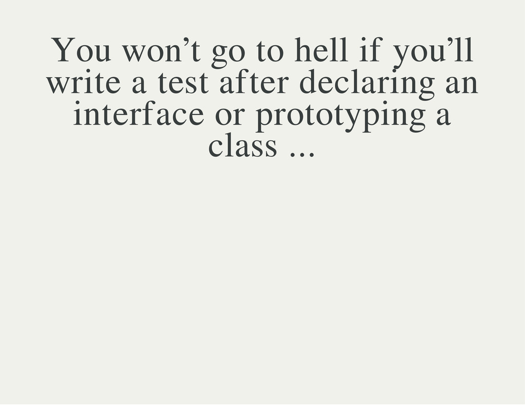 You won't go to hell if you'll write a test aft...